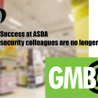 GMB success ASDA security consultation cancelled